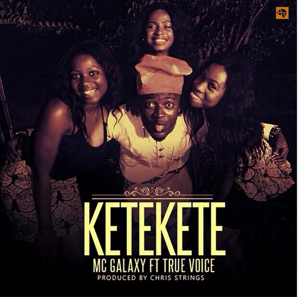 %22Ketekete%22 by MC Galaxy ft. True Voice 2